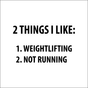 2 Things I Like. Weightlifting and  Not Running